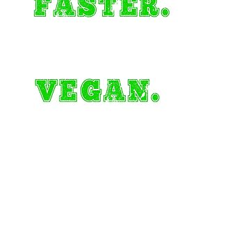 Faster Stronger Vegan Foods Vegetarian Funny Gift  by CheerfulDesigns