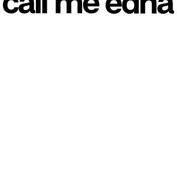 Call Me Edna - Cool Custom Stickers Shirt by kozjihqa