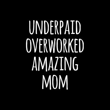 Underpaid Overworked Amazing Mom by teesaurus