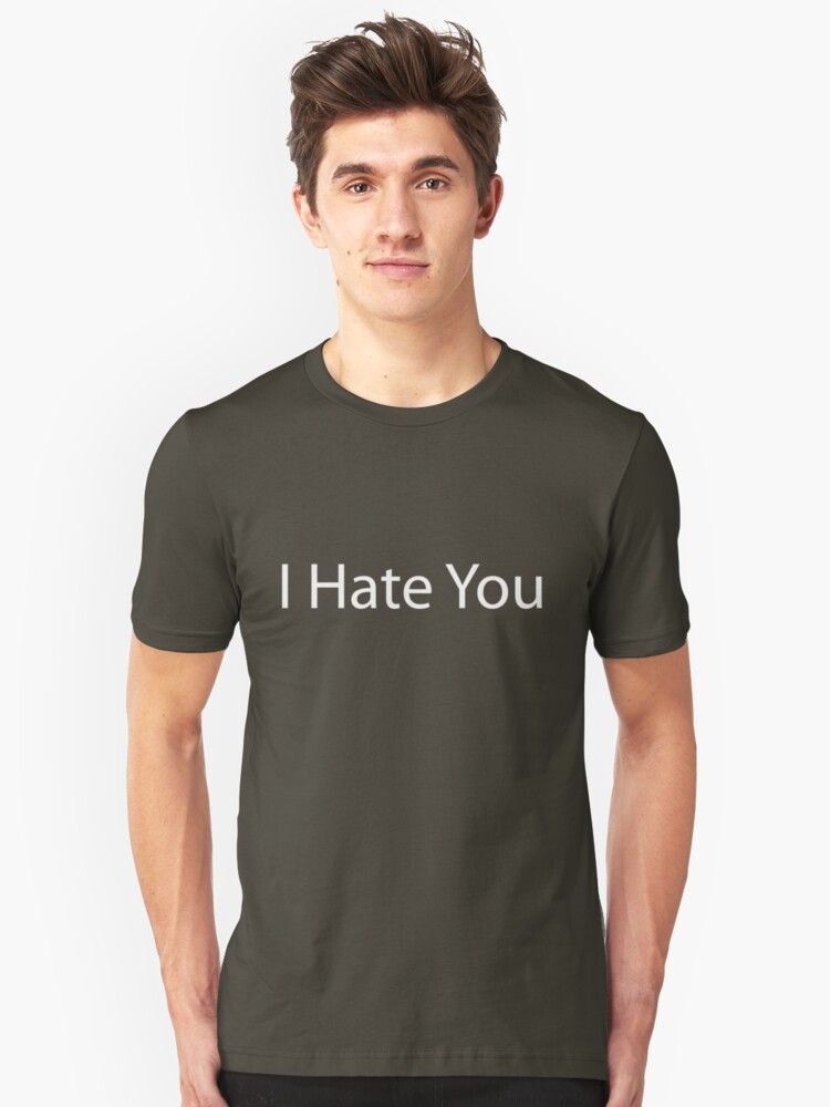 I Hate You Unisex T-Shirt Front