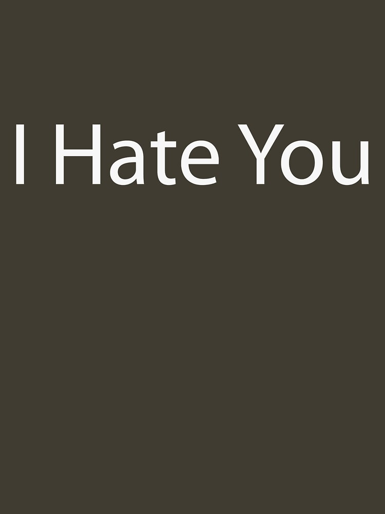 I Hate You by jh12906