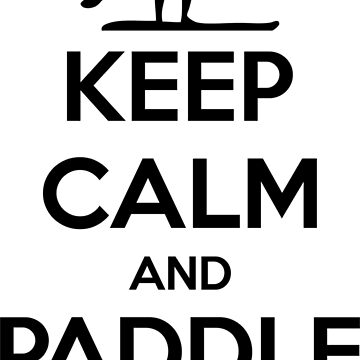 Keep Calm And Paddle On by feedercreative