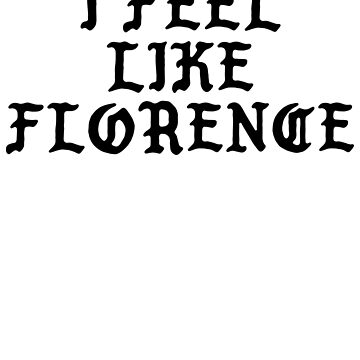 I Feel Like Florence - Funny PABLO Parody Name Sticker by audesna