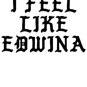 I FEEL LIKE Edwina - Pablo Hipster Name Shirts by uvijalefx