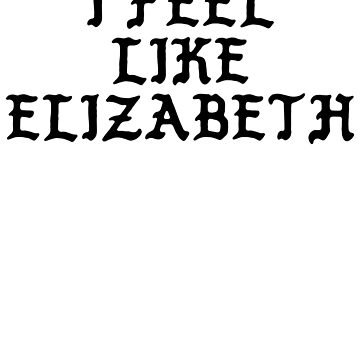 I Feel Like Elizabeth - Cool Pablo Hipster Name Sticker by audesna