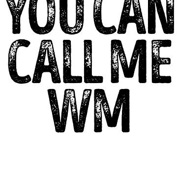 You Can Call Me Wm - Cool Custom Birthday Names by kobiwabx