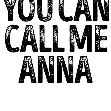 You Can Call Me Anna - Custom Merch Apparel For Kids by kobiwabx