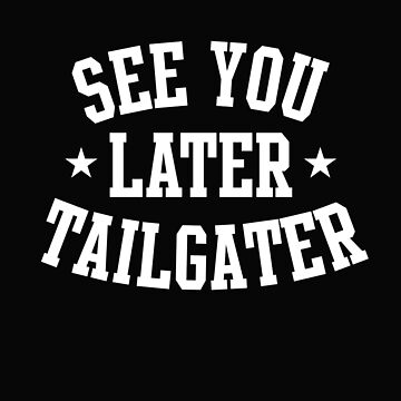 See You Later Tailgater, Super Bowl Shirt by ShirtPro