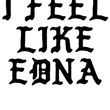 I Feel Like Edna - Cool Pablo Hipster Name Sticker by audesna