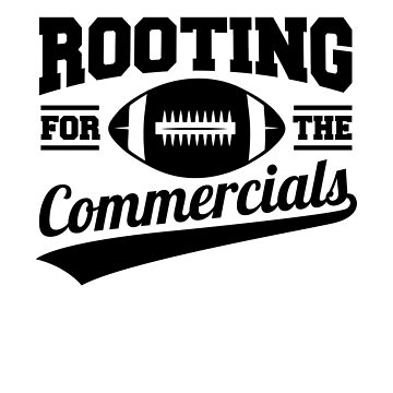 Rooting for the Commercials, Football Season by ShirtPro