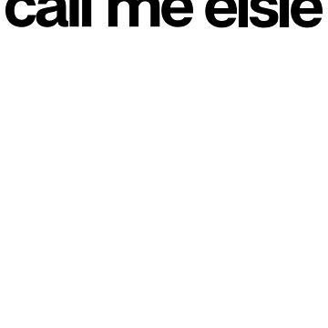 Call Me Elsie - Hipster Names Tees Girls by kozjihqa