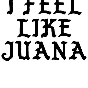I FEEL LIKE Juana - Cool Pablo Hipster Name Sticker by uvijalefx
