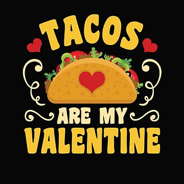 Tacos are My Valentine by ShirtPro
