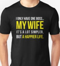 Couple Matching T Shirt I Have Only One Boss My Wife I'ts a Lot Simpler But A Happier Life Gift for Husband, Wife Unisex T-Shirt