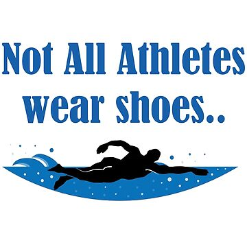 Swimming Funny Design - Not All Athletes Wear Shoes by kudostees