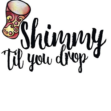Shimmy til you Drop by Boogiemonst