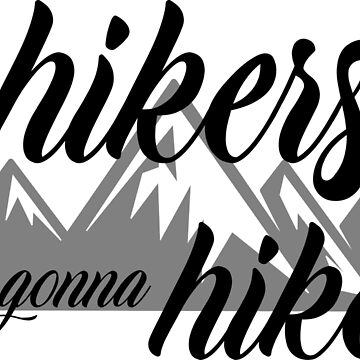 Hikers Gonna Hike by BL3Designco