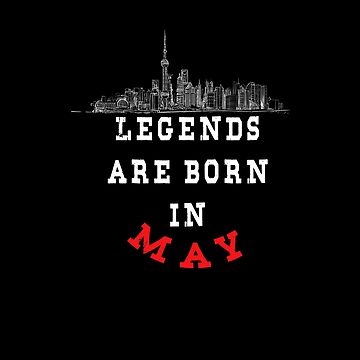 LEGENDS are born in MAY ( PREMIUM BIRTHDAY GIFT ) LOOK AWESOME by Fawad4real