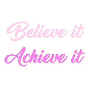 Dream It Believe It Achieve It Positive Affirmations by antzyzzz