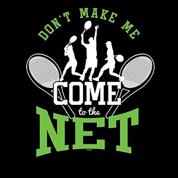Don't Make Me Come To The Net Tennis Player Sports Tennis Lovers Tennis Gifts by TomGiantDesign