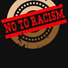 No to racism - No To Racism by design2try