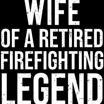 Wife Retired Firefighting Legend Firefighter Shirt by zcecmza