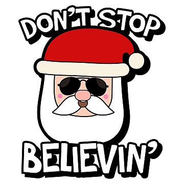 Santa Claus Do not stop believin ' by Shirt-Expert