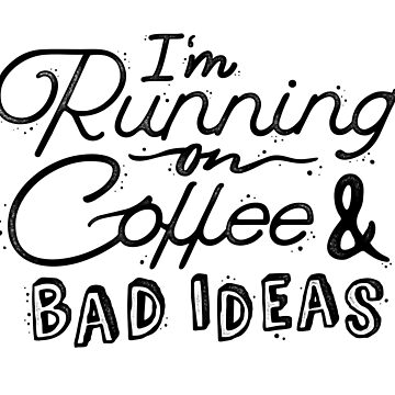 I'm running on coffee and bad ideas by katycreates