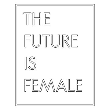 The Future Is Female by amandamedeiros