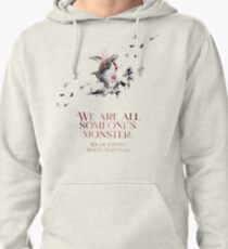 SIX OF CROWS | WE ARE ALL SOMEONE'S MONSTER. Pullover Hoodie