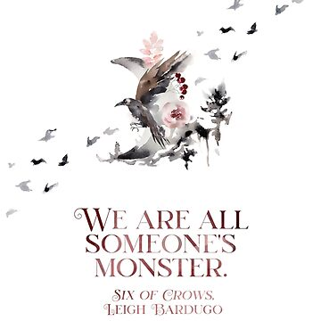 SIX OF CROWS | WE ARE ALL SOMEONE'S MONSTER. by aimeereads
