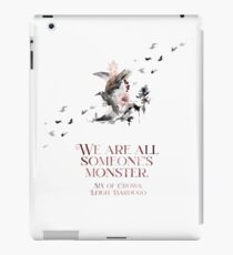 SIX OF CROWS   WE ARE ALL SOMEONE'S MONSTER. iPad Case/Skin