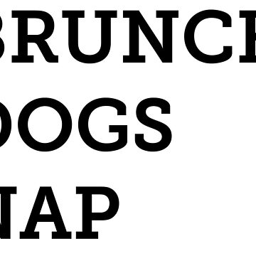 Brunch, Dogs, Nap - Plain by ryderthesamoyed