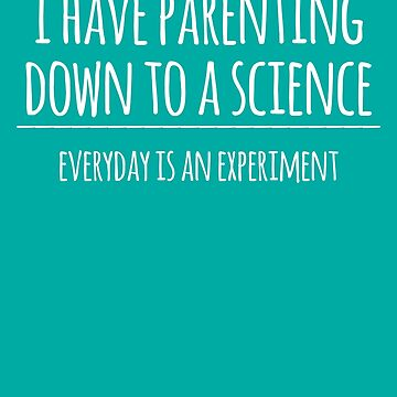 I Have Parenting Down to a Science- Funny Science Parent Joke by the-elements
