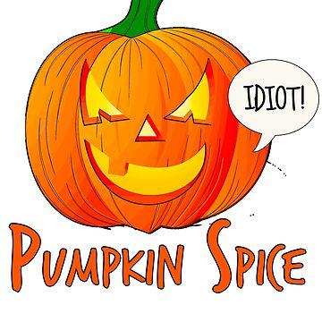 Pumpkin Spice. Funny cartoon . Autumn/Halloween by HeardUWereDead
