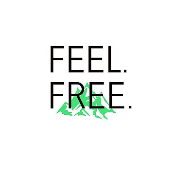 FEEL FREE green mountain by StatementDesign