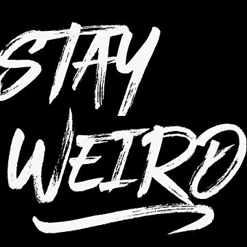 Stay Weird by DeMaggus