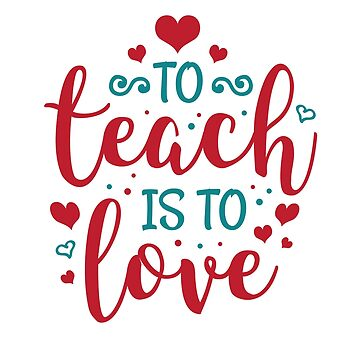 To Teach is to Love by ShirtPro