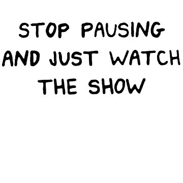 Stop Pausing by StrangerStore