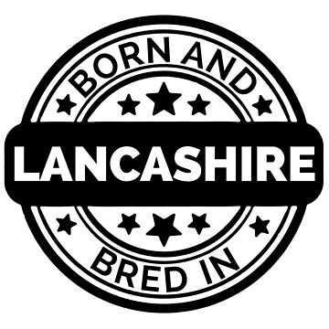 Born & Bred in Lancashire  by collection-life