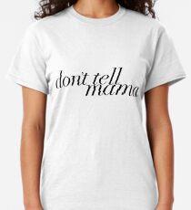 don't tell mama (black) Classic T-Shirt