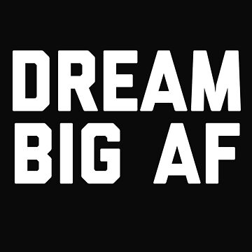 Dream Big AF by 64thMixUp