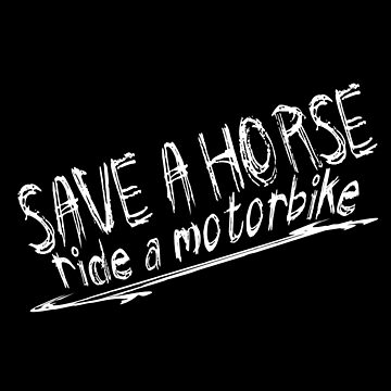 Save A Horse Ride A Motorbike by SmartStyle