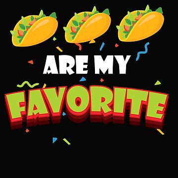 Tacos are My Favorite by ShirtPro