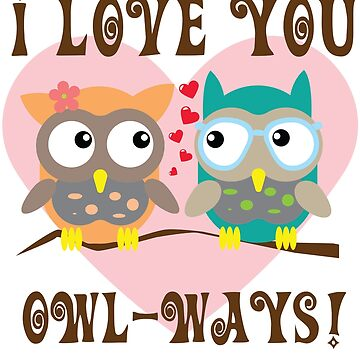 K&Y T-Shirts I Love You Owl-Ways by LifeQuotes