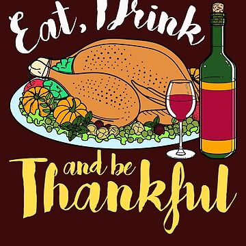 Thanksgiving Eat Drink Be Thankful by jaygo