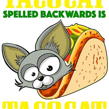 Tacocat Spelled Backwards Is Tacocat  by TheFlying6