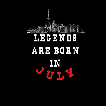 LEGENDS are born in JULY ( PREMIUM BIRTHDAY GIFT ) LOOK AWESOME by Fawad4real