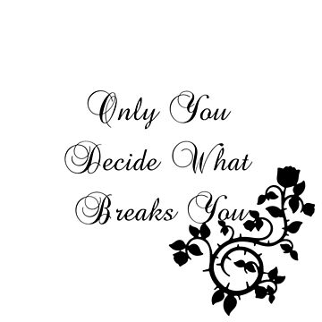 Only You Decide What Breaks You by ButterfliesT