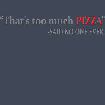 Never Enough Pizza by Andrewkgolf